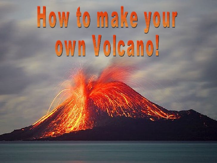 How to make your own Volcano!