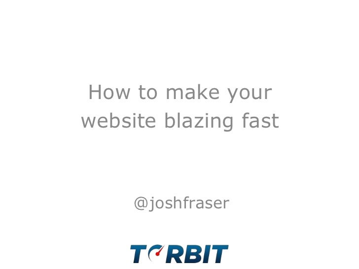 How to make your <br />website blazing fast<br />@joshfraser<br />