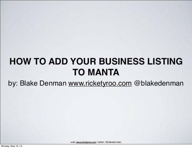HOW TO ADD YOUR BUSINESS LISTINGTO MANTAby: Blake Denman www.ricketyroo.com @blakedenmanweb: www.ricketyroo.com | twitter:...