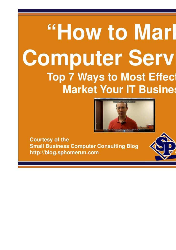 "SPHomeRun.com  ""How to MarketComputer Services""        Top 7 Ways to Most Effectively           Market Your IT Business  C..."