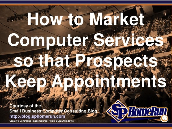 SPHomeRun.com  How to MarketComputer Services so that ProspectsKeep Appointments  Courtesy of the  Small Business Computer...