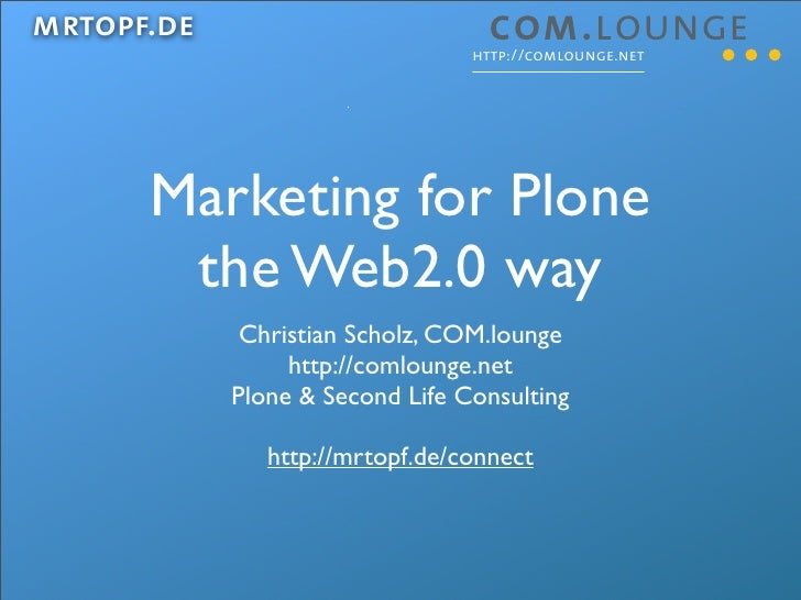 mrtopf.de                                  http://comlounge.net           Marketing for Plone        the Web2.0 way       ...