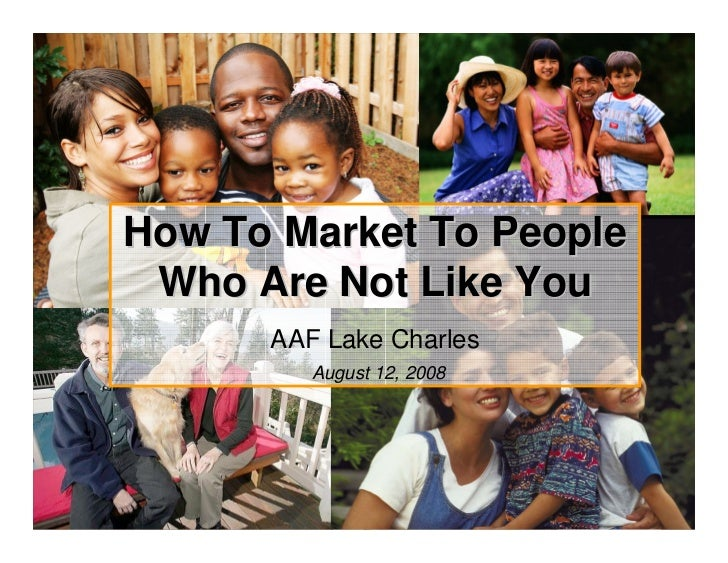 How To Market To People                     Who Are Not Like You                             AAF Lake Charles             ...