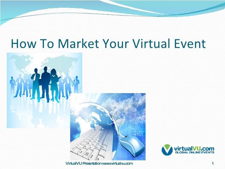 How To Market Your Virtual Event VirtualVU Presentation www.virtualvu.com