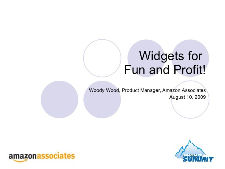 Widgets for  Fun and Profit! Woody Wood, Product Manager, Amazon Associates August 10, 2009