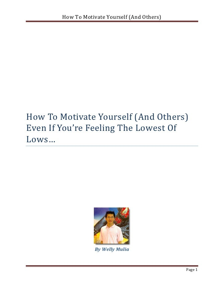 How To Motivate Yourself (And Others)How To Motivate Yourself (And Others)Even If You're Feeling The Lowest OfLows…       ...