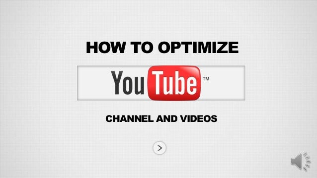 HOW TO OPTIMIZECHANNEL AND VIDEOS