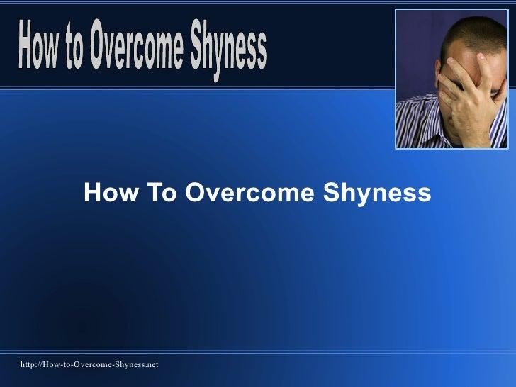 How To Overcome Shynesshttp://How-to-Overcome-Shyness.net