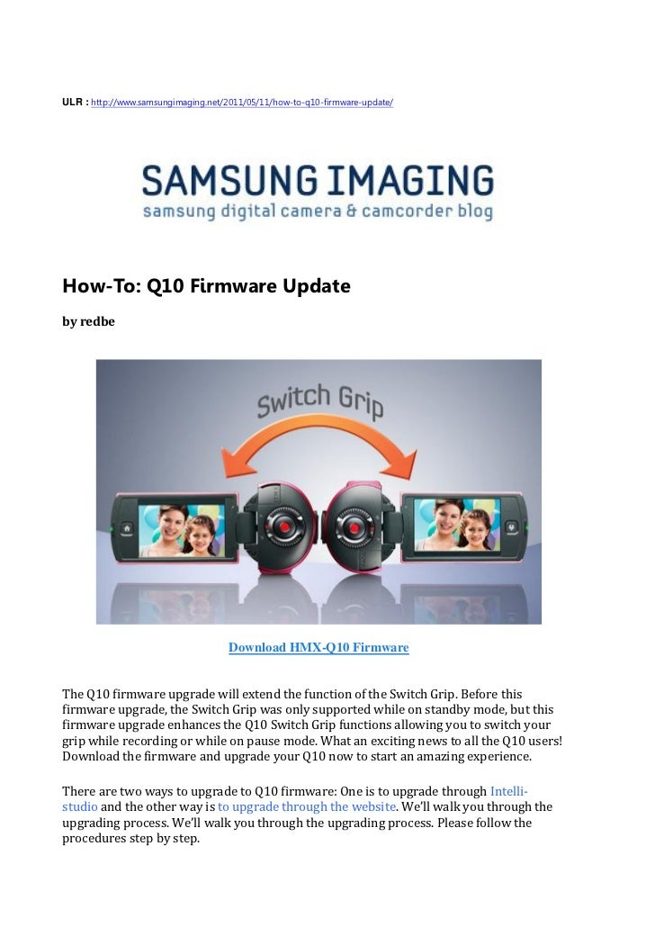 ULR : http://www.samsungimaging.net/2011/05/11/how-to-q10-firmware-update/How-To: Q10 Firmware Updateby redbe             ...