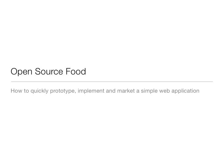 Open Source Food How to quickly prototype, implement and market a simple web application
