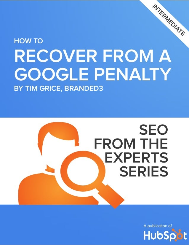 RECOVER FROM AGOOGLE PENALTYHow toA publication ofintermediateSEOFROM THEEXPERTSseriesBy tim gRICE, BRanded3