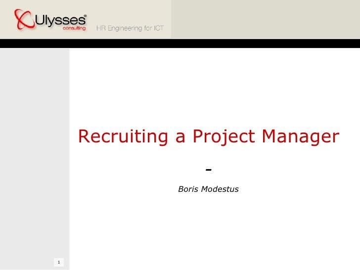 Recruiting a Project Manager - Boris Modestus