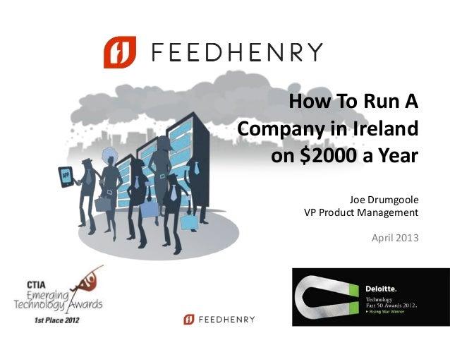 How To Run ACompany in Ireland   on $2000 a Year               Joe Drumgoole      VP Product Management                   ...