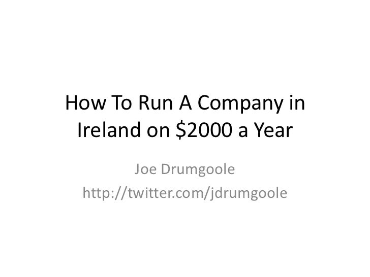 How To Run A Company in Ireland on $2000 a Year<br />Joe Drumgoole<br />http://twitter.com/jdrumgoole<br />