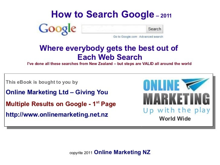 How to Search Google – 2011              Where everybody gets the best out of                       Each Web Search       ...