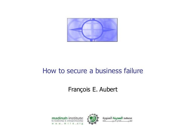 How to secure a business failure François E. Aubert