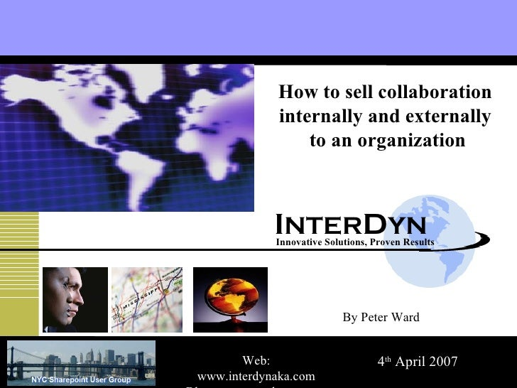 I NTER D YN Innovative Solutions, Proven Results How to sell collaboration  internally and externally  to an organization ...