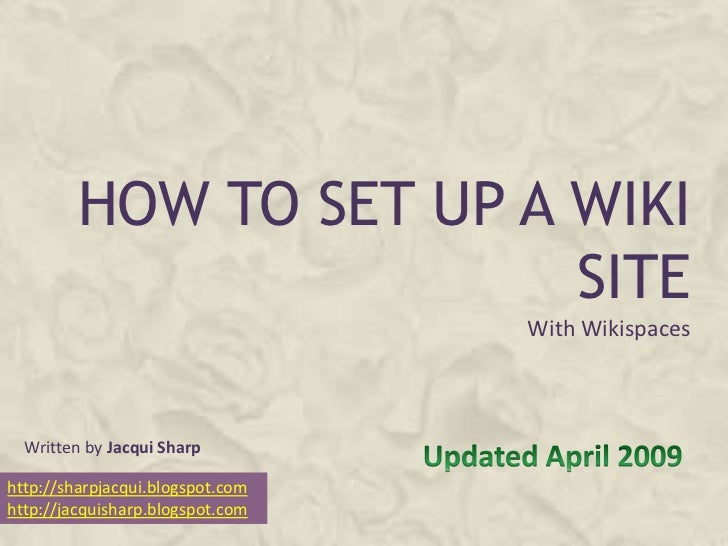 HOW TO SET UP A WIKI                          SITE                                   With Wikispaces      Written by Jacqu...
