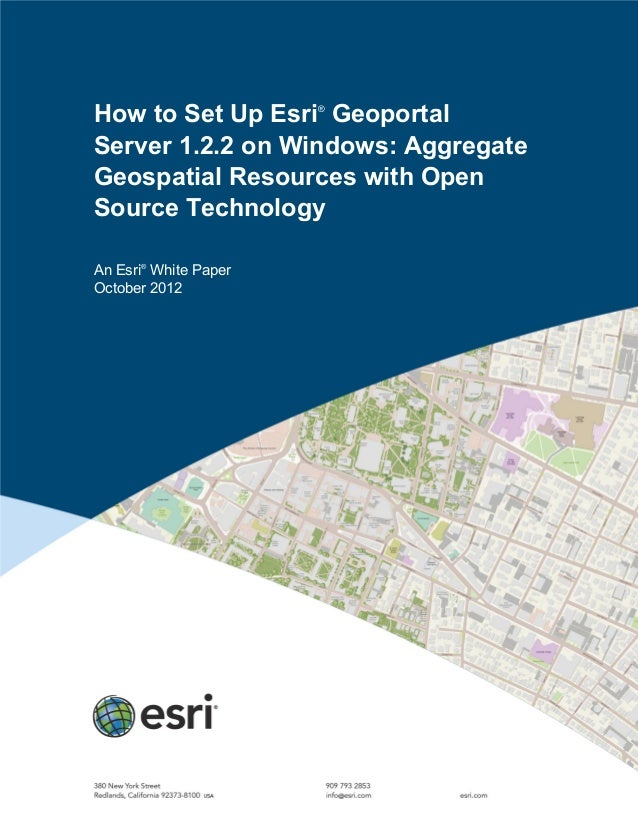 How to Set Up Esri®GeoportalServer 1.2.2 on Windows: AggregateGeospatial Resources with OpenSource TechnologyAn Esri®White...