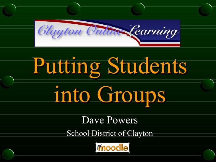 Putting Students into Groups Dave Powers School District of Clayton