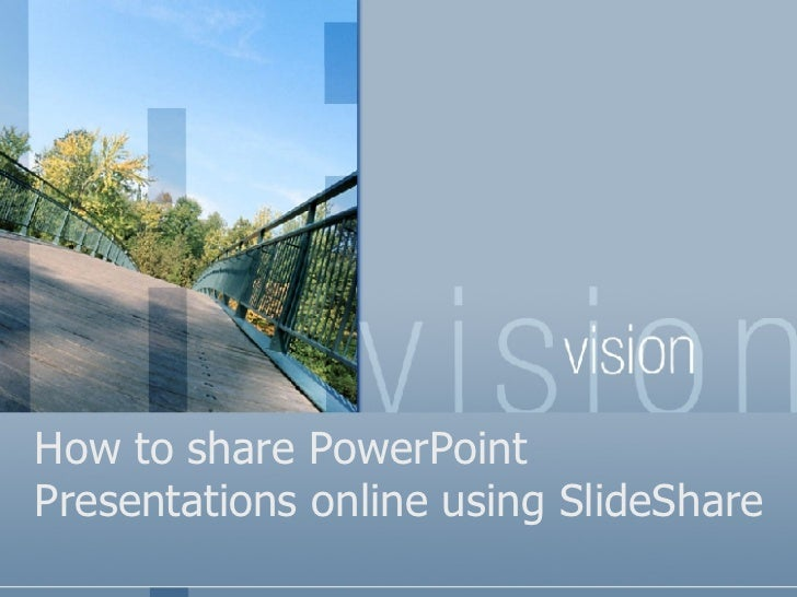 How to share a PowerPoint Presentation using SlideShare