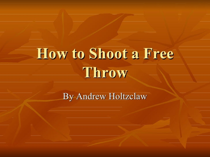 How to Shoot a Free Throw By Andrew Holtzclaw