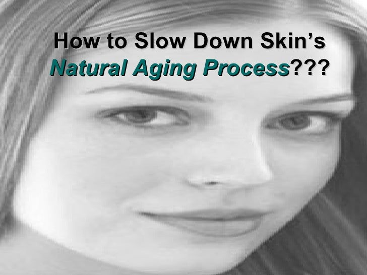 Slow Down Skin'S Natural Aging Process