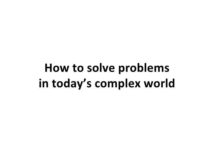 How to solve problems in today's complex world