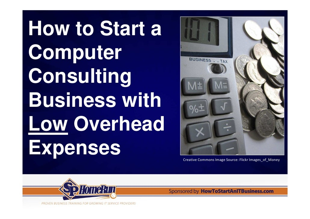 How to Start aComputerConsultingBusiness withLow OverheadExpenses         Creative Commons Image Source: Flickr Images_of_...
