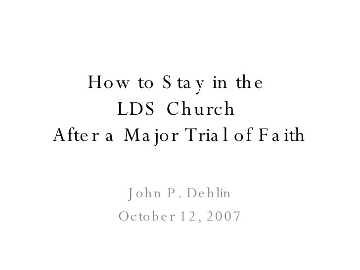 How to Stay in the  LDS Church  After a Major Trial of Faith John P. Dehlin October 12, 2007