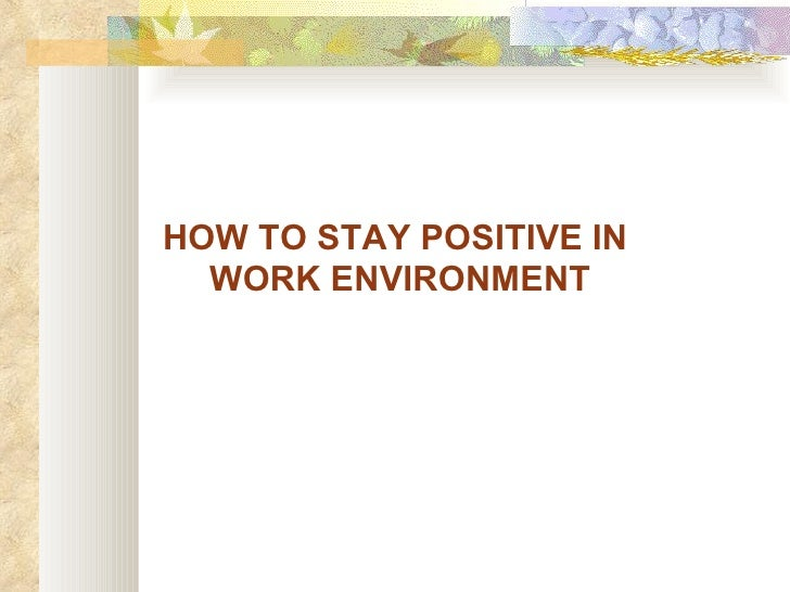 Stay Positive Negative Work Environment How to Stay Positive in Work