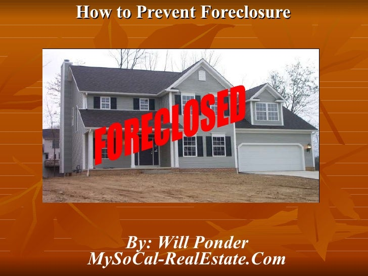 How to Prevent Foreclosure   FORECLOSED By: Will Ponder MySoCal-RealEstate.Com