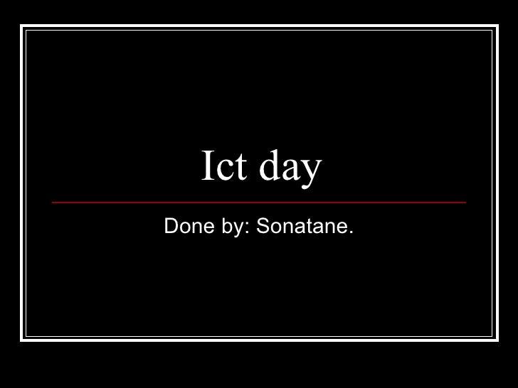 Ict day Done by: Sonatane.