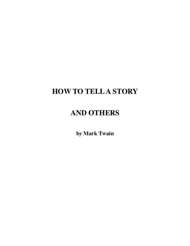 "in mark twain essay how to tell a story Mark twain: how to tell a story while mark twain mark twain: how to tell a story while mark twain below is the beginning of his essay ""how to tell a story."