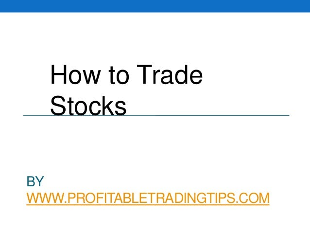 How to Trade Stocks BY WWW.PROFITABLETRADINGTIPS.COM