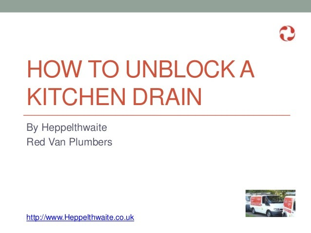 HOW TO UNBLOCK A KITCHEN DRAIN By Heppelthwaite Red Van Plumbers http://www.Heppelthwaite.co.uk