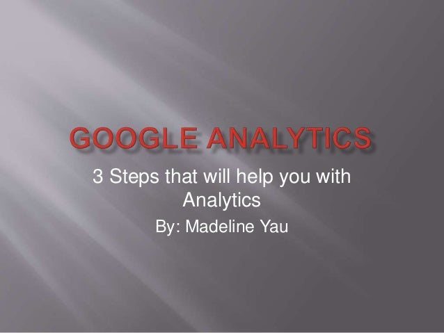 3 Steps that will help you with Analytics By: Madeline Yau