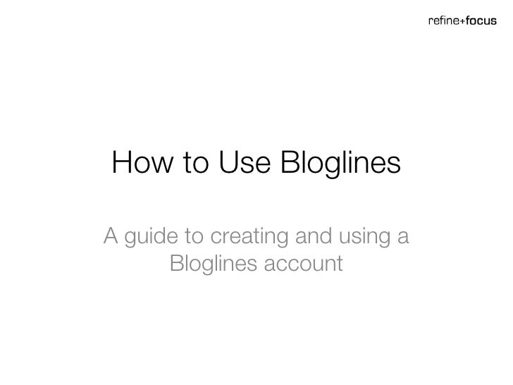 How to Use Bloglines A guide to creating and using a Bloglines account