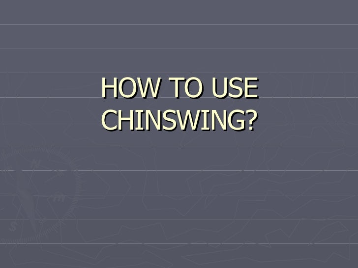 How To Use Chinswing