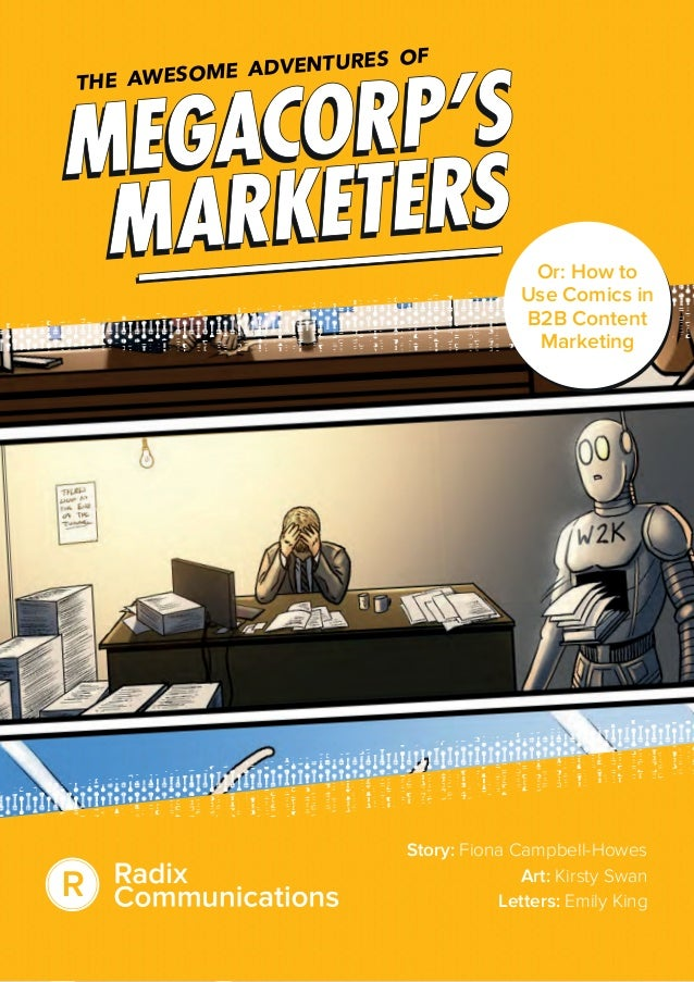 Or: How to Use Comics in B2B Content Marketing Story: Fiona Campbell-Howes Art: Kirsty Swan Letters: Emily King THE AWESOM...