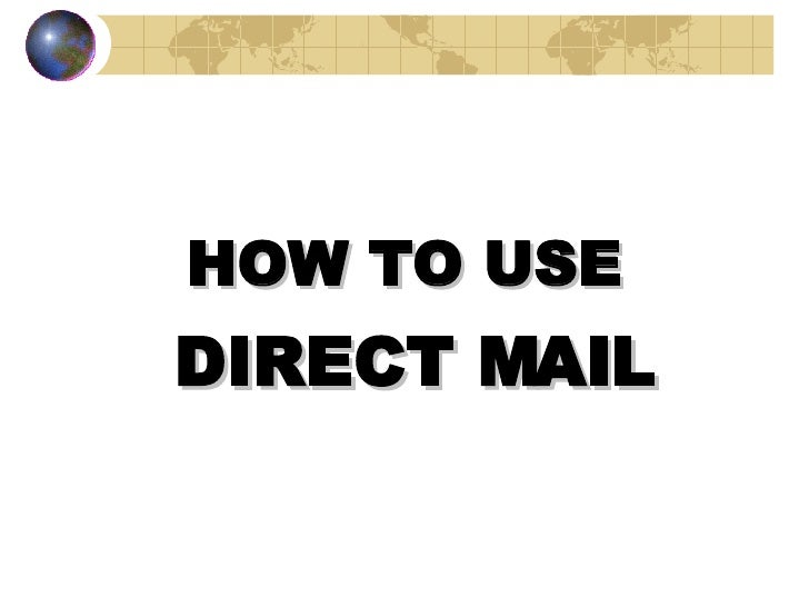 <ul><li>HOW TO USE  </li></ul><ul><li>DIRECT MAIL </li></ul><ul><li>BY BIPIN R. PANDIT </li></ul>