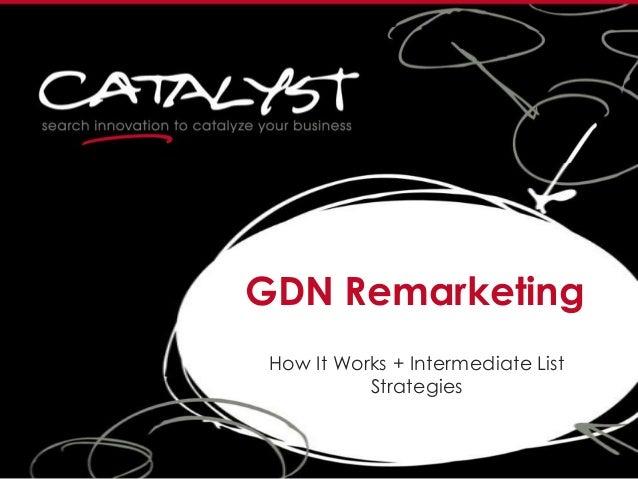 GDN Remarketing How It Works + Intermediate List Strategies