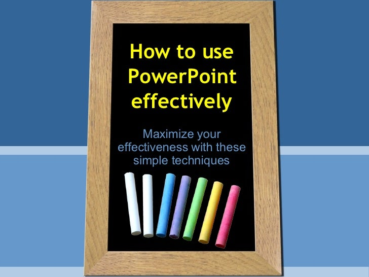 How to use PowerPoint effectively Maximize your effectiveness with these simple techniques