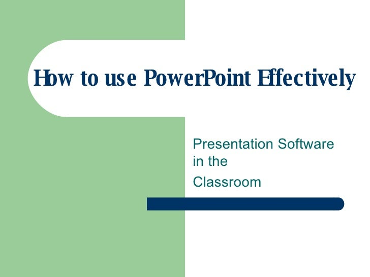 How to use PowerPoint Effectively Presentation Software in the  Classroom