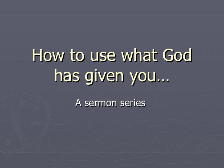 How to use what God has given you