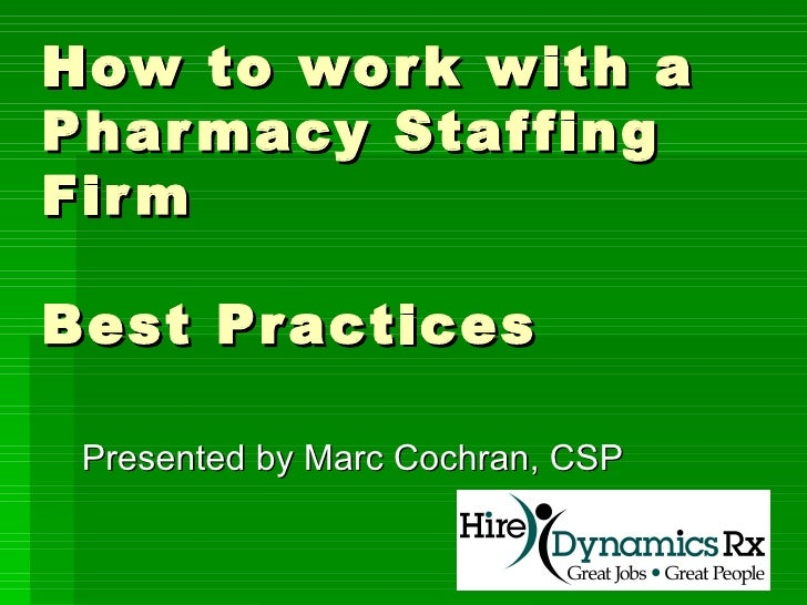 How to work with a Pharmacy Staffing Firm Best Practices Presented by Marc Cochran, CSP