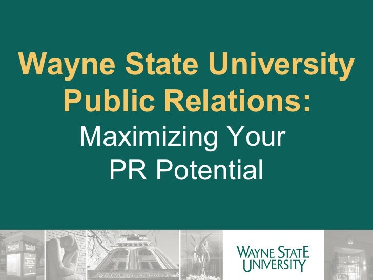 Wayne State University Public Relations: Maximizing Your  PR Potential
