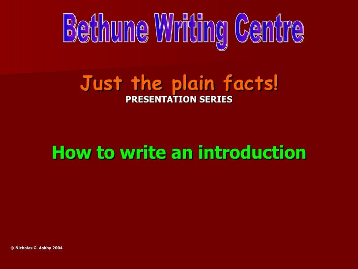 <ul><li>Just the plain facts! </li></ul><ul><li>PRESENTATION SERIES </li></ul><ul><li>How to write an introduction </li></...