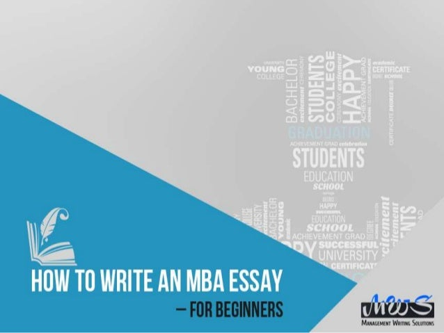 how to write an essay for mba application Can someone do my essay for me onlinehow to write mba admission essays how to write mba admission essays ncu maintains 100% doctoral faculty.