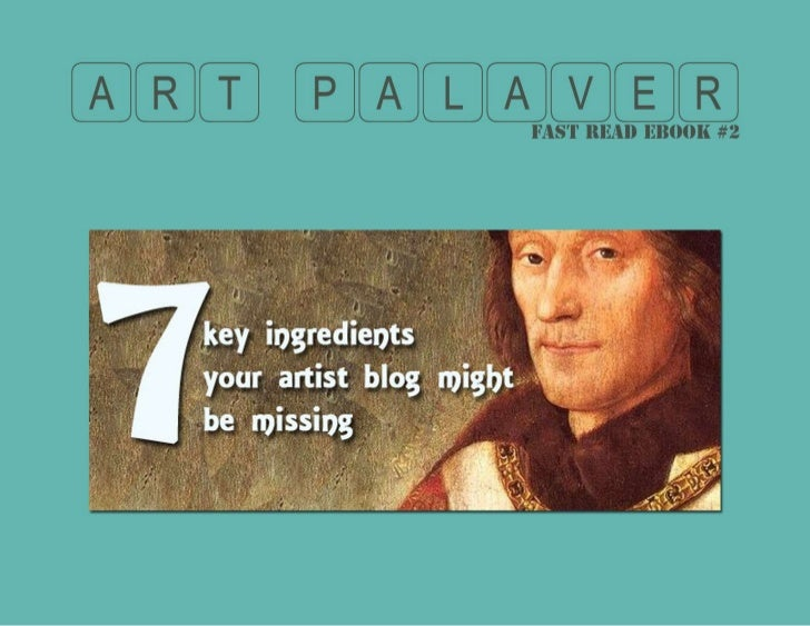 A Blog For Artists Should Have These         Seven Key IngredientsA blog for artists is a great tool for being found onlin...